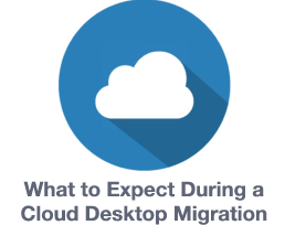 What to Expect During a Cloud Desktop Migration
